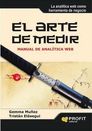 Libro: El arte de medir. Manual de Analítica Web - Gemma Muñoz y Tristán Elósegui