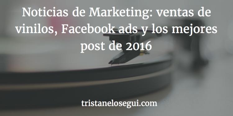 Noticias de Marketing: ventas de vinilos, Facebook ads y mejores post 2016